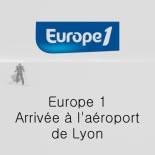 Europe 1 - Arrivée à l'aéroport de Lyon
