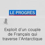 Le Progrès - Exploit d'un couple de français qui traverse l'Antarctique