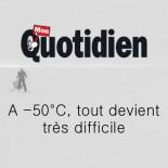 Mon Quotidien - A -50°C tout devient très difficile